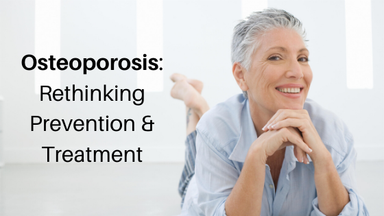 Osteoporosis: Rethinking Prevention & Strategy