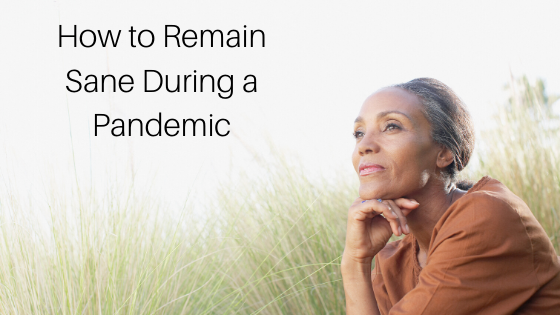 How to Remain Sane During a Pandemic